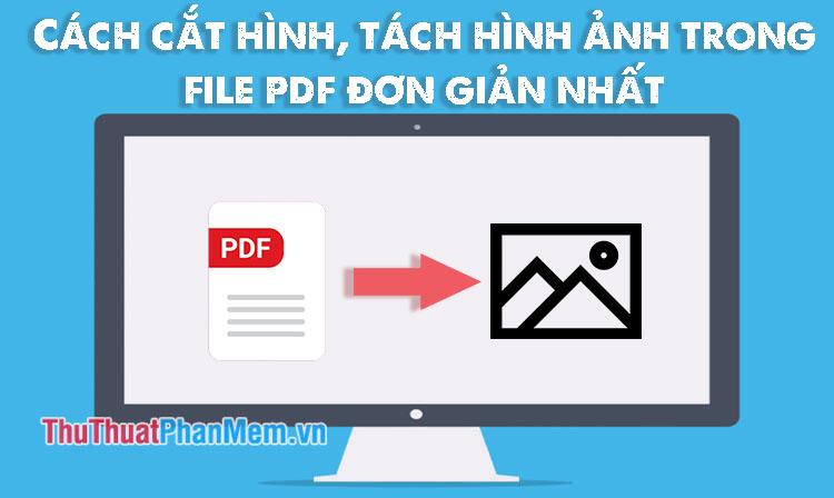 Cách cắt hình, tách hình ảnh trong file PDF đơn giản, dễ dàng