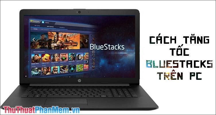 Cách tăng tốc BlueStacks trên PC