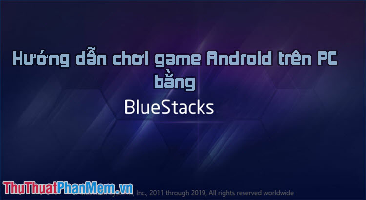 Cách chơi game Android trên Windows bằng BlueStacks