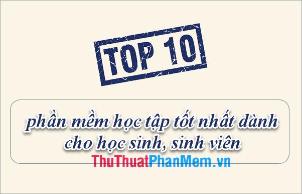 Top 10 phần mềm học tập tốt nhất dành cho học sinh, sinh viên