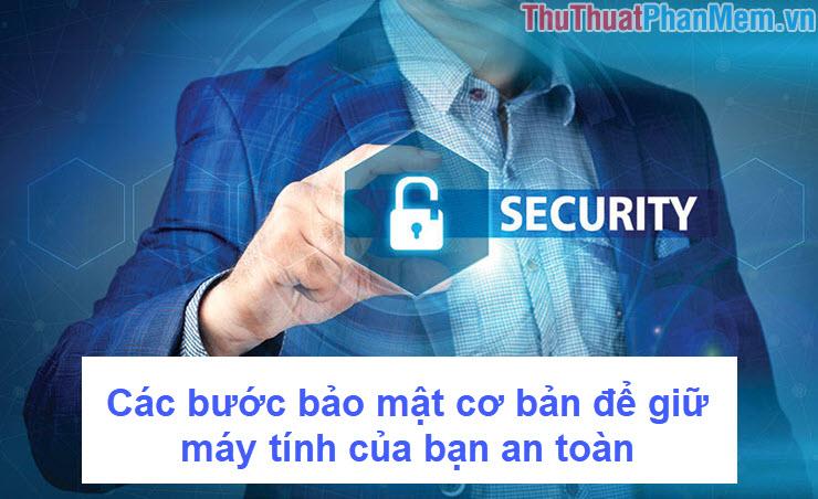 Các bước bảo mật cơ bản để giữ máy tính của bạn an toàn