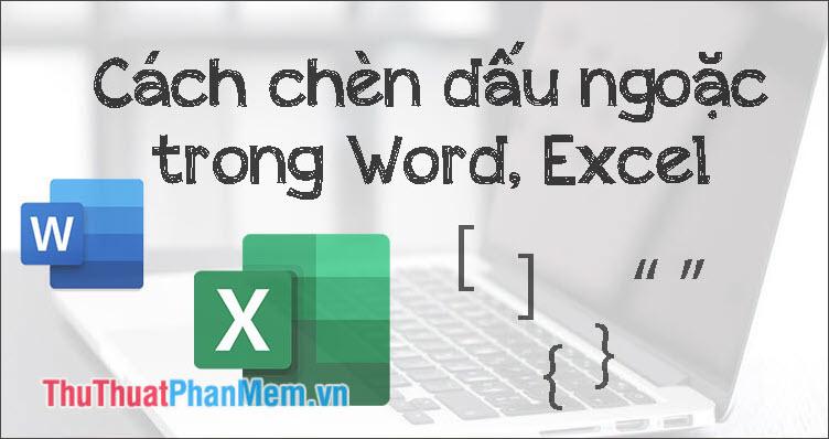 Cách chèn dấu ngoặc trong Word, Excel Ngoặc vuông, Ngoặc nhọn, Ngoặc kép