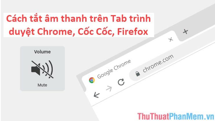 Cách tắt âm thanh trên Tab trình duyệt Chrome, Cốc Cốc, Firefox