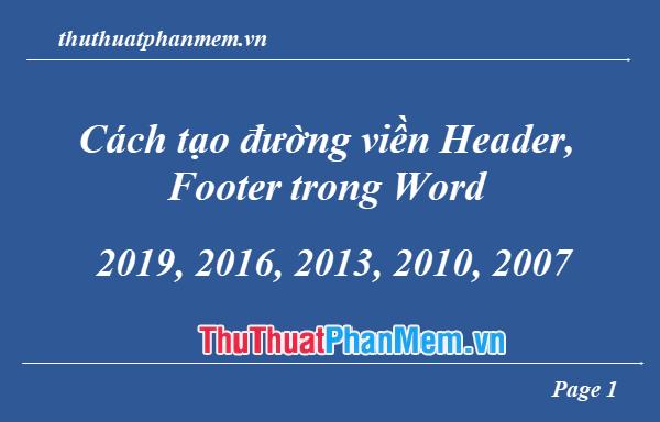 Cách tạo đường viền Header, Footer trong Word 2019, 2016, 2013, 2010, 2007