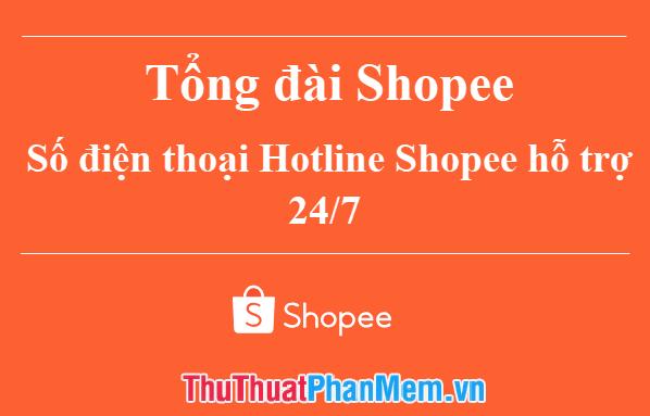 Tổng đài Shopee | Số điện thoại Hotline Shopee hỗ trợ 24/7