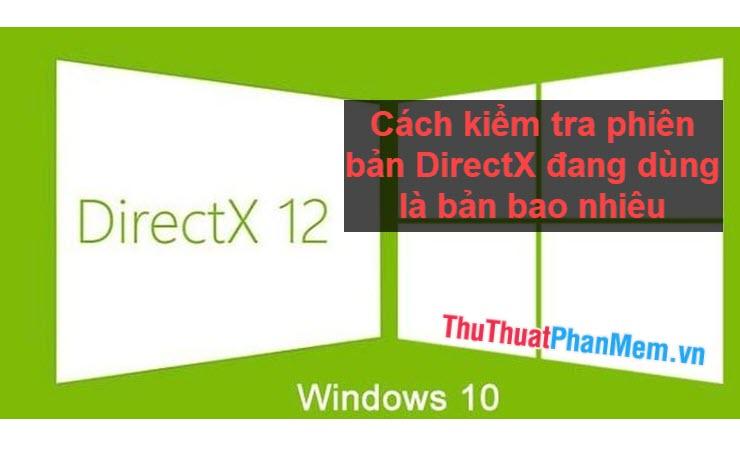 Cách kiểm tra phiên bản DirectX đang dùng là bản bao nhiêu