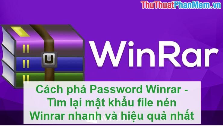 Cách phá Password Winrar - Tìm lại mật khẩu file nén Winrar nhanh và hiệu quả nhất