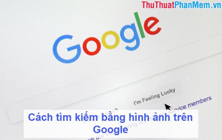 Cách tìm kiếm bằng hình ảnh trên Google
