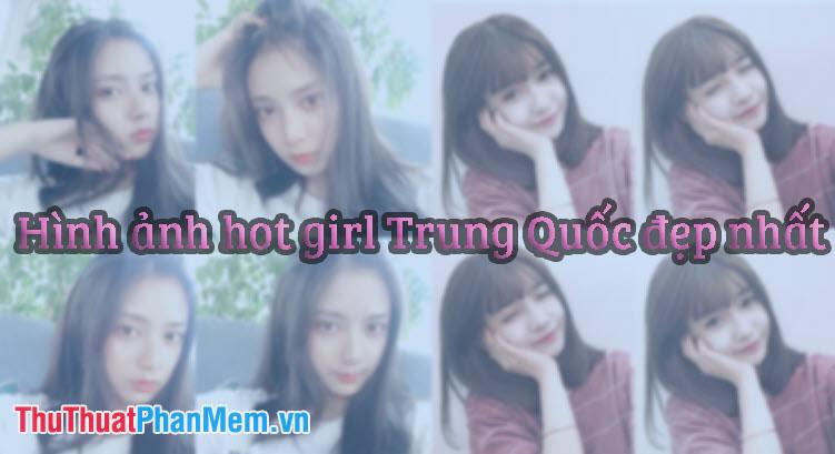 Tổng hợp hình ảnh Hot Girl Trung Quốc đẹp nhất