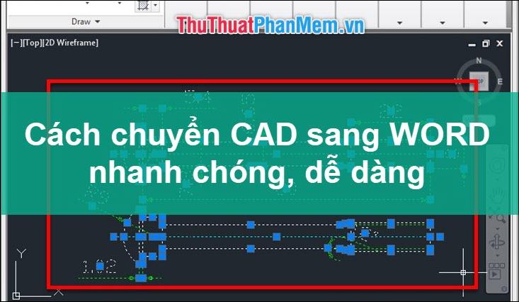 Phần mềm chuyển CAD sang Word nhanh và chuẩn nhất
