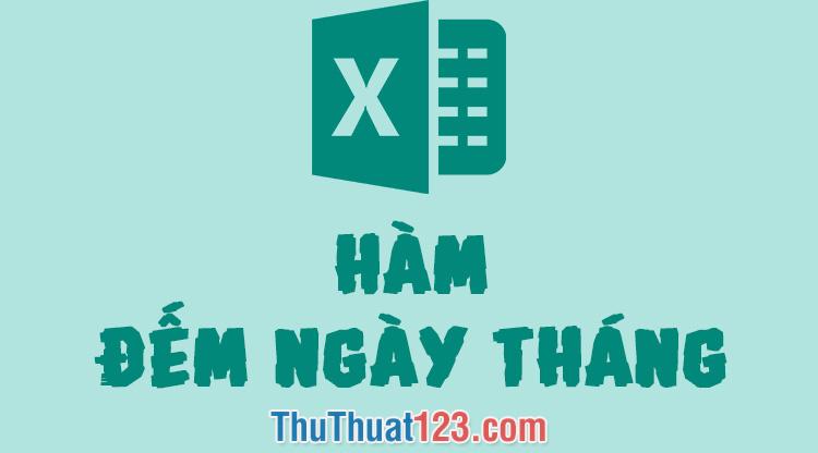 Hàm đếm ngày tháng trong Excel - Cách dùng và ví dụ minh họa