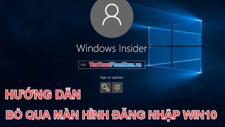 Cách bỏ qua màn hình đăng nhập Windows 10