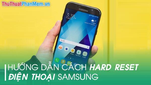 Hướng dẫn cách khôi phục cài đặt gốc (Hard Reset) điện thoại Samsung
