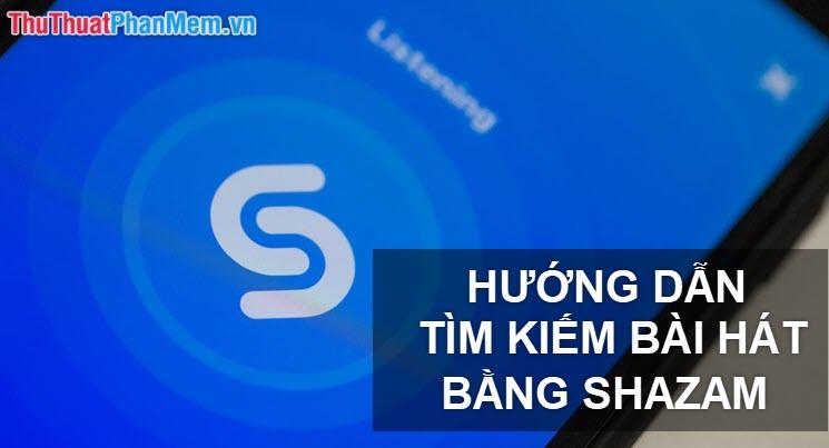 Cách dùng Shazam để tìm tên bài hát đang nghe, tìm bài hát theo lời