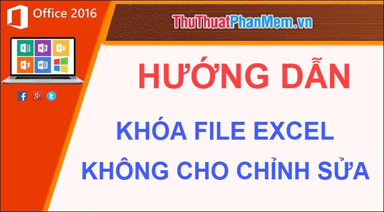 Cách khóa file Excel không cho chỉnh sửa