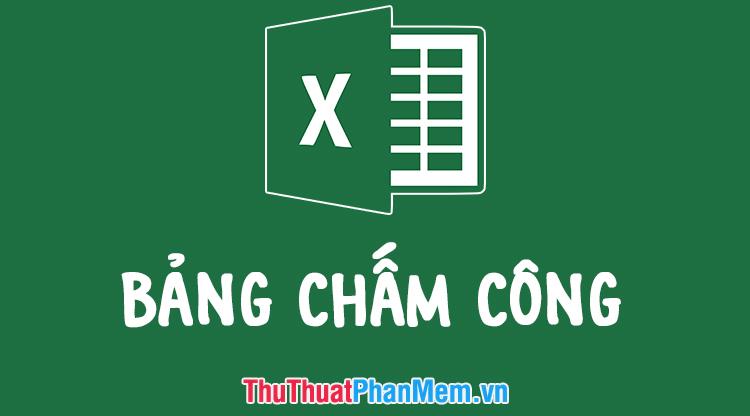 Mẫu bảng chấm công bằng Excel chuẩn và đẹp nhất 2020