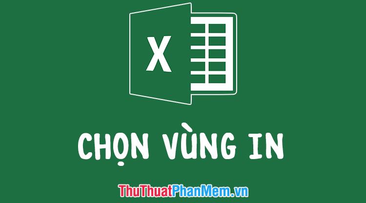 Hướng dẫn cách chọn vùng in trong Excel