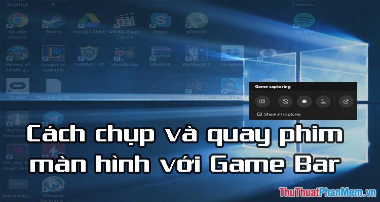 Cách chụp và quay màn hình chơi game bằng Game Bar có sẵn trên Windows 10
