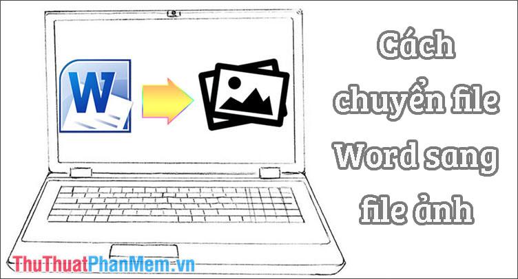 Cách chuyển file Word sang file ảnh - Lưu file Word dưới dạng ảnh