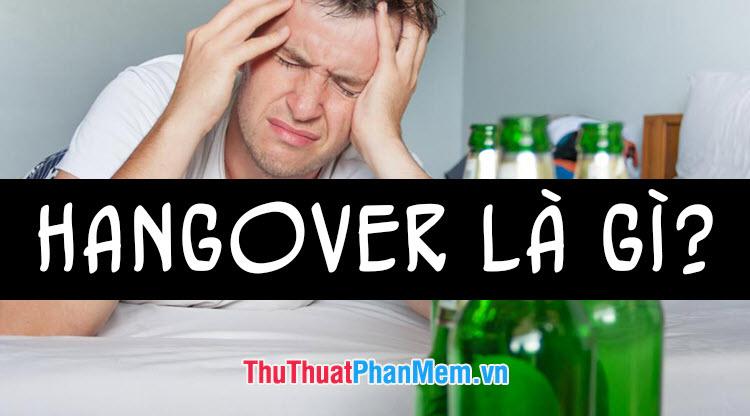 Hangover là gì? Ý nghĩa của từ Hangover