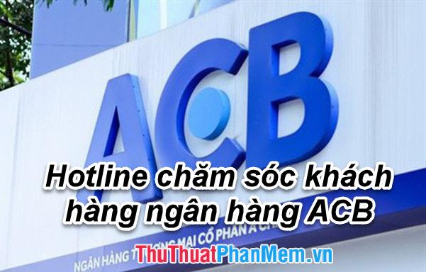Tổng đài ACB, điện thoại hotline chăm sóc khách hàng ngân hàng ACB 24/7
