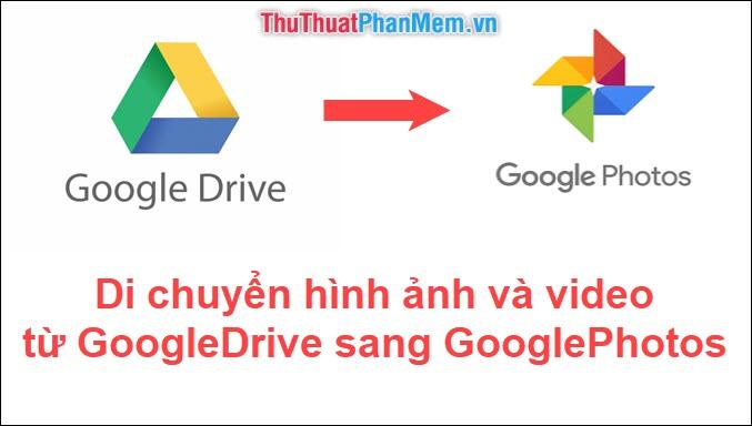 Cách di chuyển hình ảnh và video từ Google Drive sang Google Photos