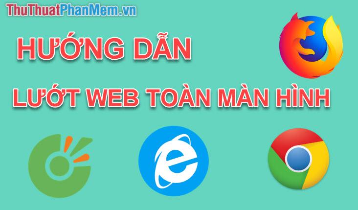 Cách duyệt web ở chế độ toàn màn hình, Full Screen trên Chrome , Cốc Cốc, Edge, Firefox