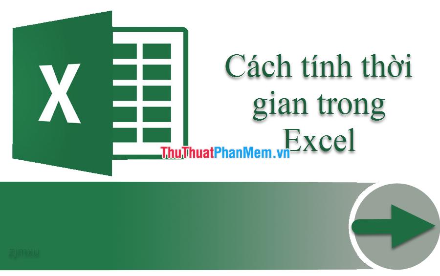 Cách tính thời gian trong Excel Cộng, trừ thời gian
