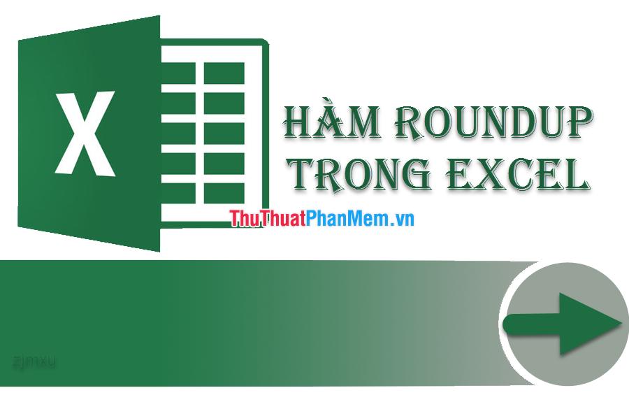 Hàm ROUNDUP trong Excel - Cách dùng và ví dụ minh họa
