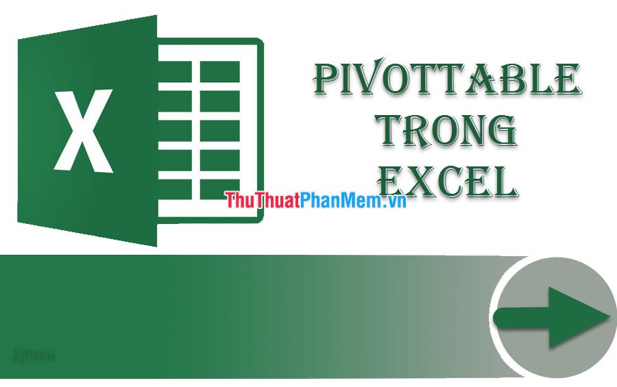 PivotTable là gì? Cách sử dụng PivotTable trong Excel