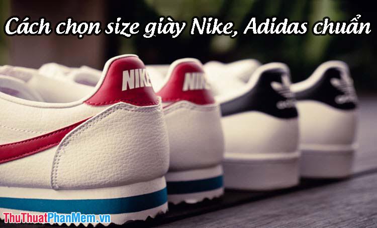 Cách chọn Size Giày Nike, Adidas chuẩn - Bảng quy đổi size giày Nike, Adidas nam nữ theo chuẩn