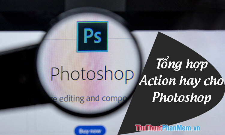 Tổng hợp những Action hay nhất trong Photoshop
