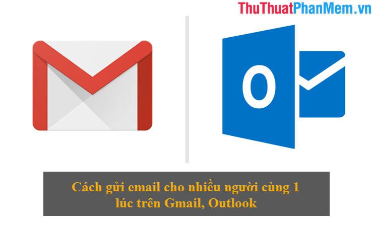 Cách gửi email cho nhiều người cùng 1 lúc trên Gmail Outlook