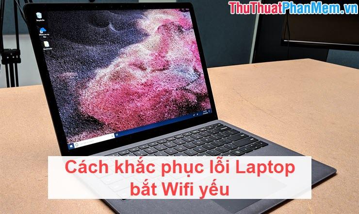 Cách khắc phục lỗi Laptop bắt Wifi yếu