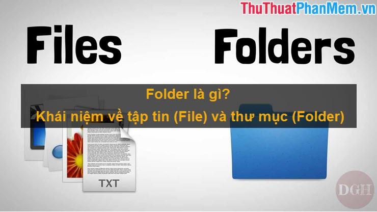 Folder là gì Khái niệm về tập tin (File) và thư mục (Folder) trong máy tính
