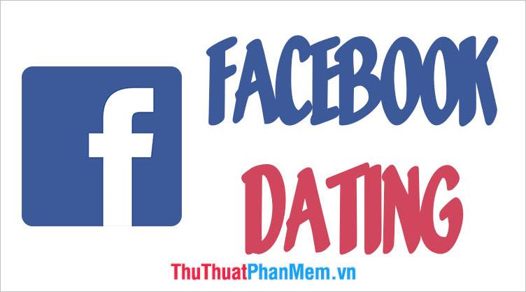 Facebook Dating là gì? Cách dùng Facebook Dating như thế nào