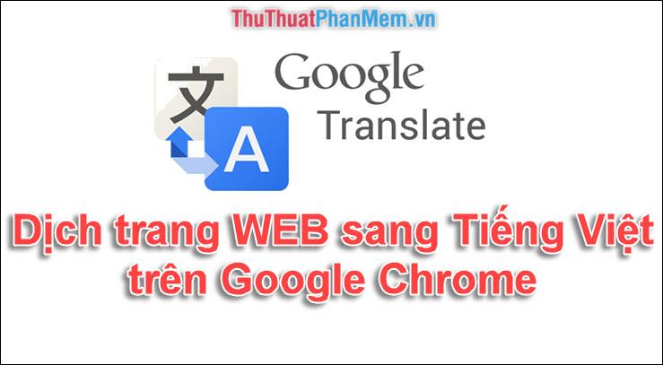 Dịch trang Web sang tiếng Việt trên Google Chrome