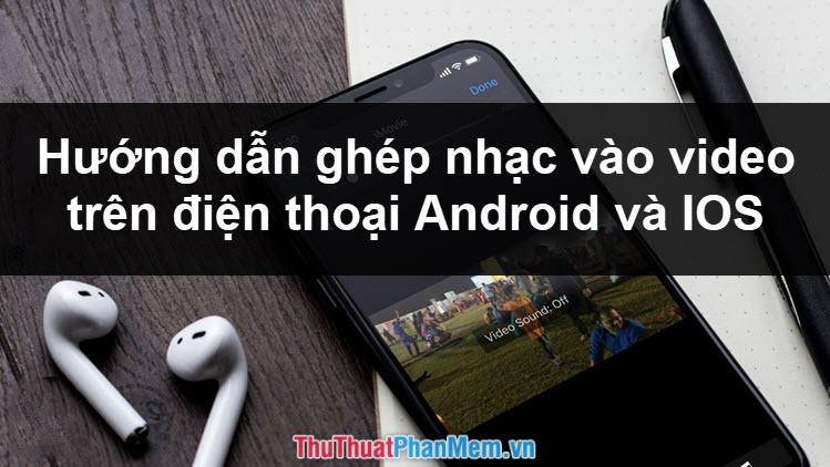 Cách ghép nhạc, chèn nhạc vào video trên điện thoại Android, iPhone