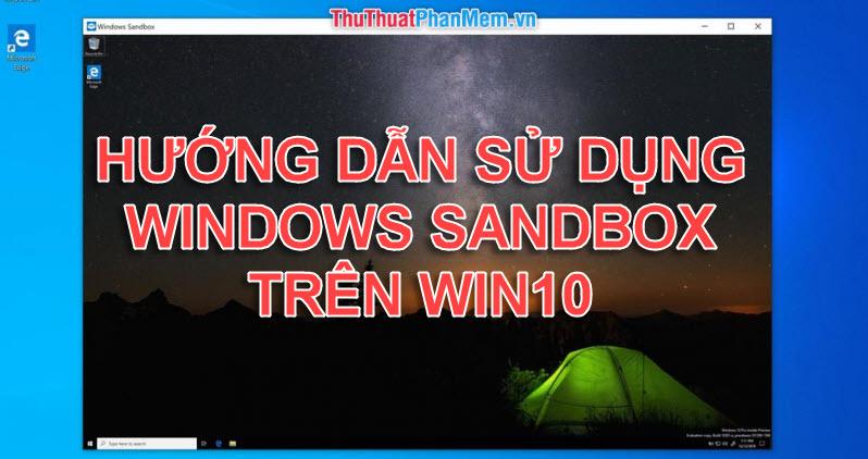 Hướng dẫn cách sử dụng Windows Sandbox trên Windows 10