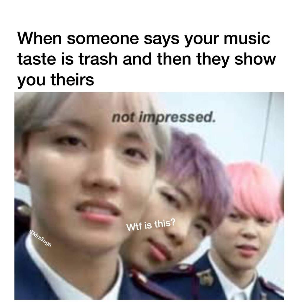 Ảnh chế BTS hài bựa- When someone says your music taste trash then they show your theirs