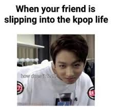 Ảnh chế BTS hài bựa- When your friend is slipping into the kpop life