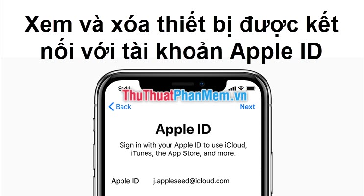 Cách xem và xóa các thiết bị được kết nối với tài khoản AppleID của bạn