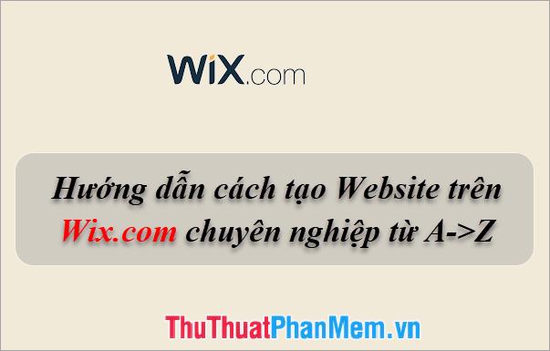 Hướng dẫn cách tạo Website trên Wix.com chuyên nghiệp từ A-Z
