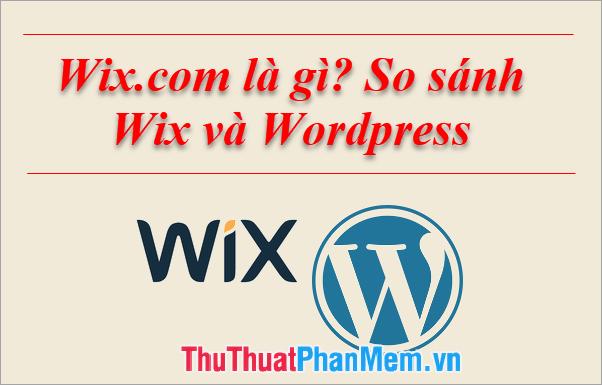 Wix.com là gì? So sánh Wix và Wordpress xem công cụ thiết kế website nào tốt hơn