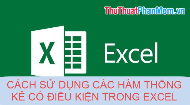 Cách sử dụng các hàm thống kê có điều kiện trong Excel