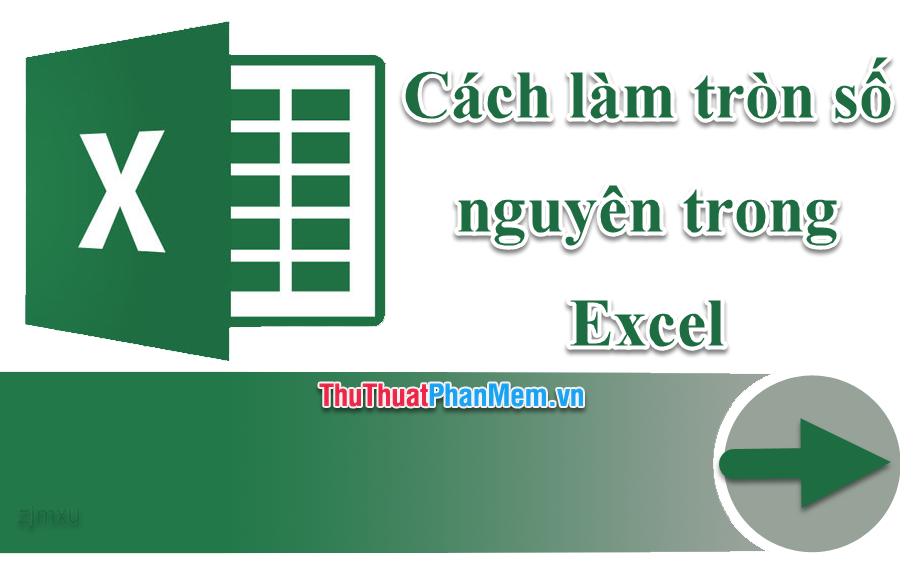 Cách làm tròn số nguyên trong Excel