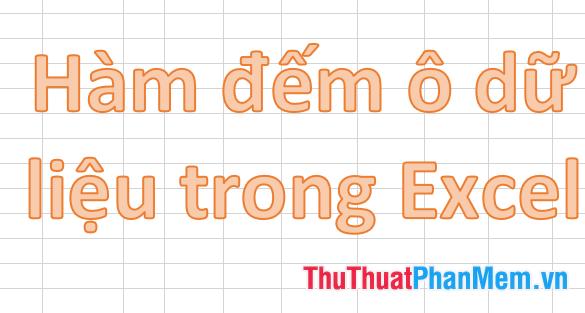 Hàm đếm ô có dữ liệu trong Excel - Kèm ví dụ minh họa