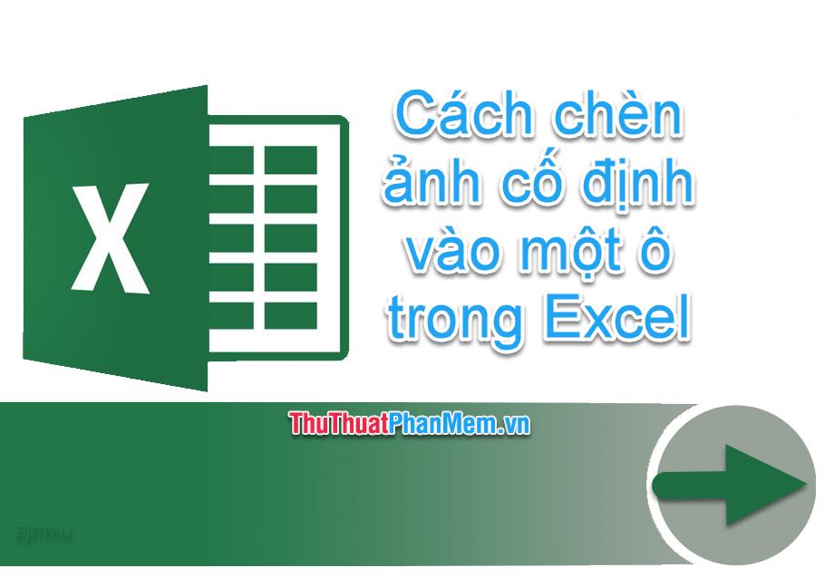 Cách chèn ảnh cố định vào một ô trong Excel