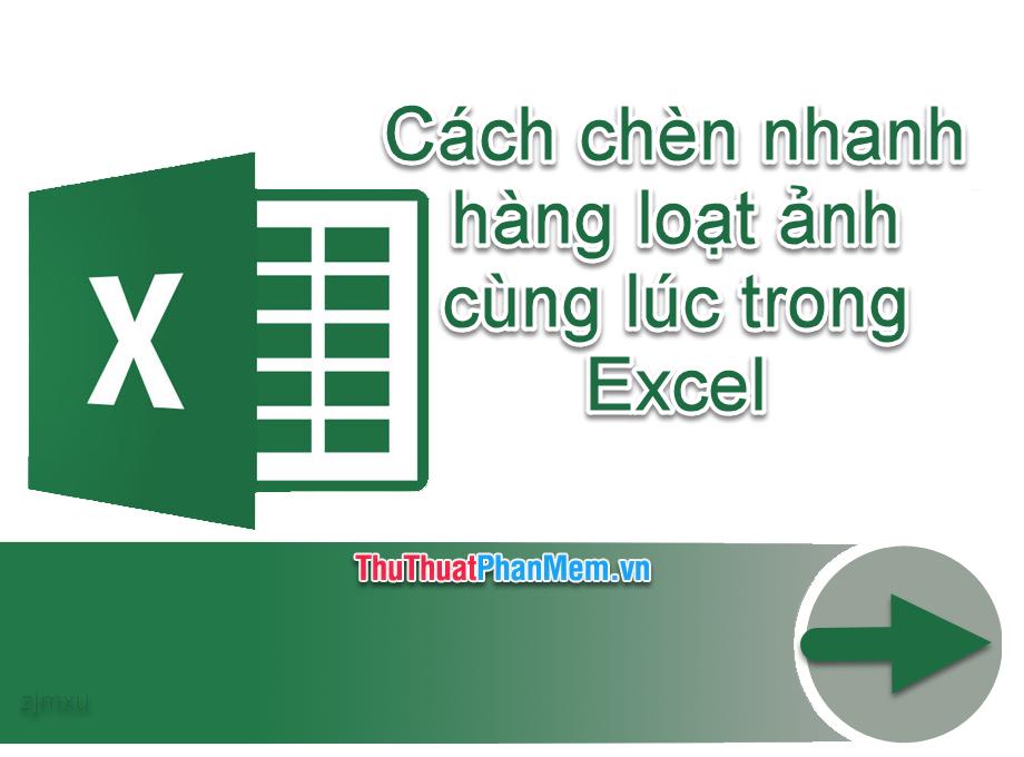 Cách chèn nhanh hàng loạt ảnh cùng lúc trong Excel