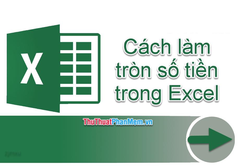 Cách làm tròn số tiền trong Excel